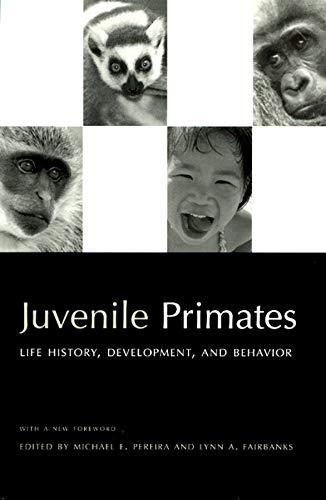 Juvenile Primates: Life History, Development, and Behavior: Pereira, Michael E.