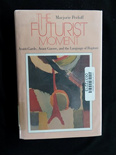 The Futurist Moment: Avant-Garde, Avant Guerre, and the Language of Rupture Perloff, Marjorie