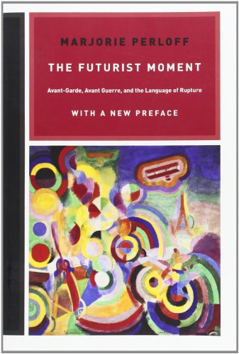 9780226657387: The Futurist Moment: Avant-Garde, Avant-Guerre, and the Language of Rupture