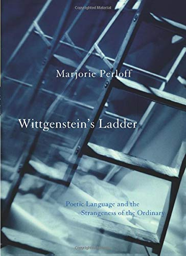 9780226660608: Wittgenstein's Ladder: Poetic Language and the Strangeness of the Ordinary