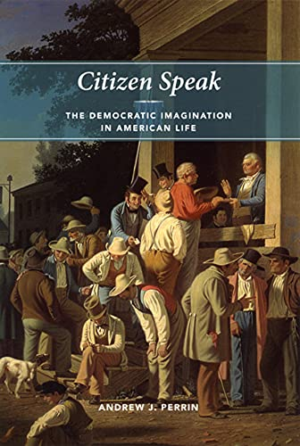 9780226660790: Citizen Speak: The Democratic Imagination in American Life (Morality and Society Series)