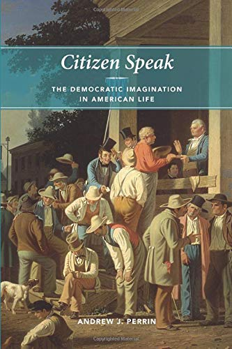 9780226660813: Citizen Speak: The Democratic Imagination in American Life (Morality and Society Series)