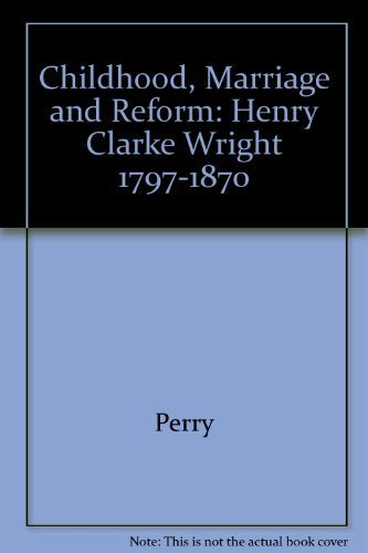 9780226661001: Childhood, Marriage, and Reform: Henry Clarke Wright, 1797-1870