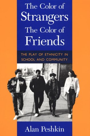 9780226662015: The Color of Strangers, the Color of Friends: The Play of Ethnicity in School and Community