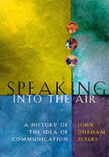 9780226662763: Speaking into the Air: A History of the Idea of Communication
