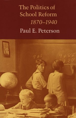 The politics of school reform, 1870-1940.: Peterson, Paul E.