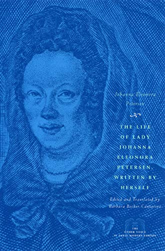9780226662985: The Life of Lady Johanna Eleonora Petersen, Written by Herself: Pietism and Women's Autobiography in Seventeenth-Century Germany (The Other Voice in Early Modern Europe)