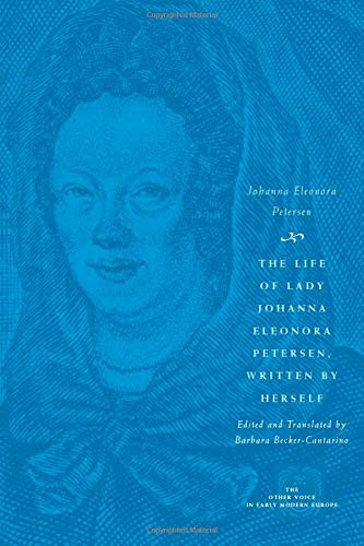 9780226662992: The Life of Lady Johanna Eleonora Petersen, Written by Herself: Pietism and Women's Autobiography in Seventeenth-Century Germany (The Other Voice in Early Modern Europe)