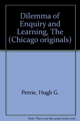 The Dilemma of Enquiry and Learning (A Chicago Original): Petrie, Hugh G.
