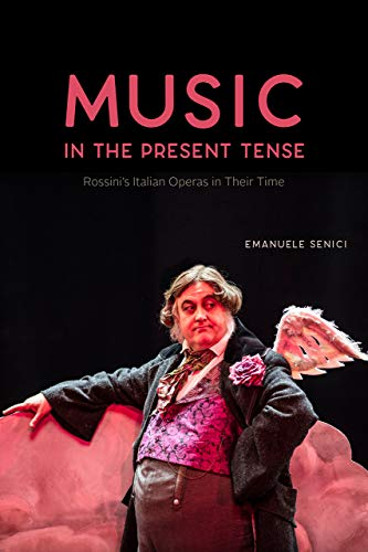 9780226663548: Music in the Present Tense: Rossini s Italian Operas in Their Time