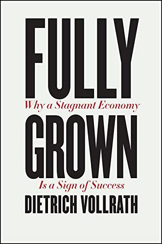 9780226666006: Fully Grown: Why a Stagnant Economy Is a Sign of Success