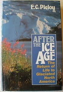 9780226668116: After the Ice Age: The Return of Life to Glaciated North America