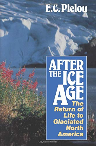 9780226668123: After the Ice Age: The Return of Life to Glaciated North America