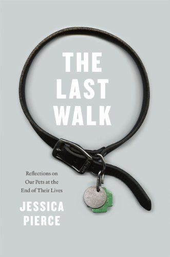 9780226668468: The Last Walk - Reflections on our Pets at the End of Their Lives