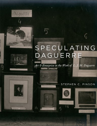 Speculating Daguerre: Art and Enterprise in the Work of L. J. M. Daguerre: Pinson, Stephen C.