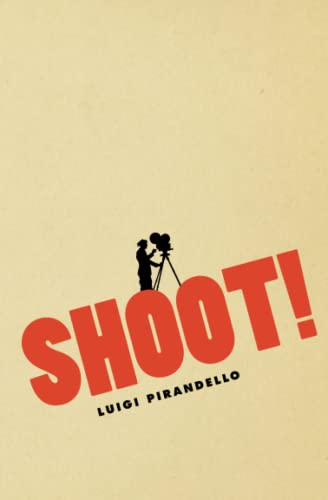 Shoot!: The Notebooks of Serafino Gubbio, Cinematograph: Pirandello, Luigi