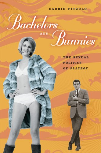 9780226670065: Bachelors and Bunnies: The Sexual Politics of Playboy