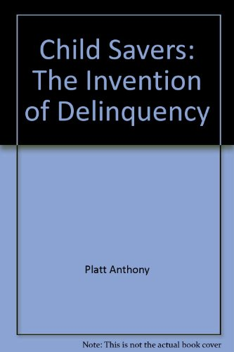 9780226670737: Child Savers: The Invention of Delinquency