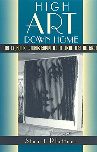 9780226670829: High Art Down Home: An Economic Ethnography of a Local Art Market