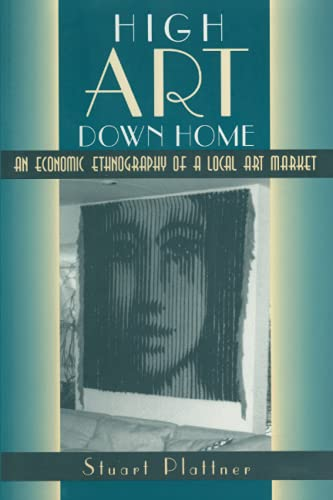 9780226670843: High Art Down Home: An Economic Ethnography of a Local Art Market
