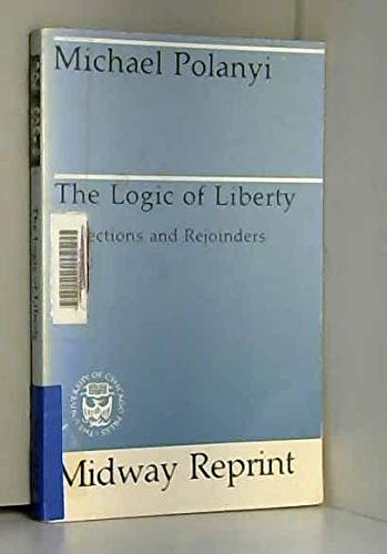 9780226672960: The Logic of Liberty: Reflections and Rejoinders (Midway Reprint)
