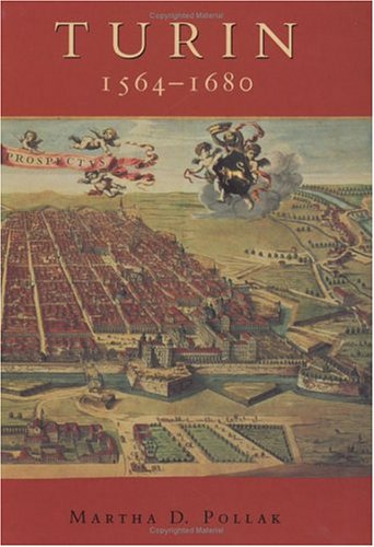 TURIN 1564 - 1680. urban design, military culture, and the creation of the Absolutist Capital.
