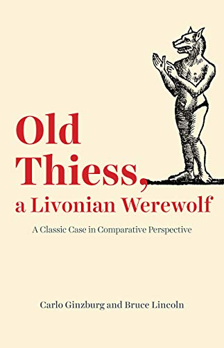 9780226674414: Old Thiess, a Livonian Werewolf: A Classic Case in Comparative Perspective