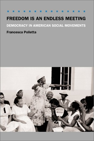 9780226674483: Freedom Is an Endless Meeting: Democracy in American Social Movements