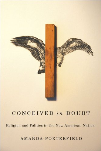 Conceived in Doubt: Religion and Politics in the New American Nation (American Beginnings, 1500-...