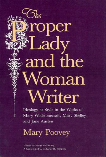 9780226675275: The Proper Lady and the Woman Writer: Ideology As Style in the Works of Mary Wollstonecraft, Mary Shelley, and Jane Austen (Women in Culture and Society)