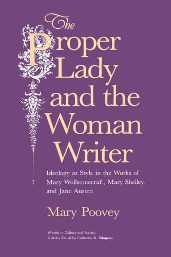 9780226675282: The Proper Lady and the Woman Writer: Ideology as Style in the Works of Mary Wollstonecraft, Mary Shelley, and Jane Austen (Women in Culture and Society)