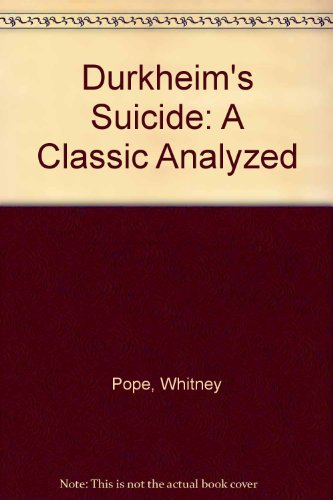 "Durkheim's ""Suicide"": A Classic Analyzed: Pope, Whitney"