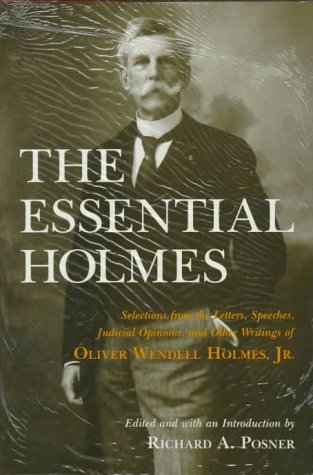 9780226675527: The Essential Holmes: Selections from the Letters, Speeches, Judicial Opinions, and Other Writings of Oliver Wendell Holmes, Jr.