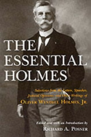 9780226675541: The Essential Holmes: Selections from the Letters, Speeches, Judicial Opinions, and Other Writings of Oliver Wendell Holmes, Jr.