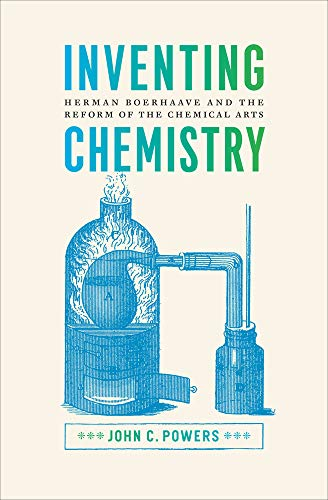 9780226677620: Inventing Chemistry: Herman Boerhaave and the Reform of the Chemical Arts