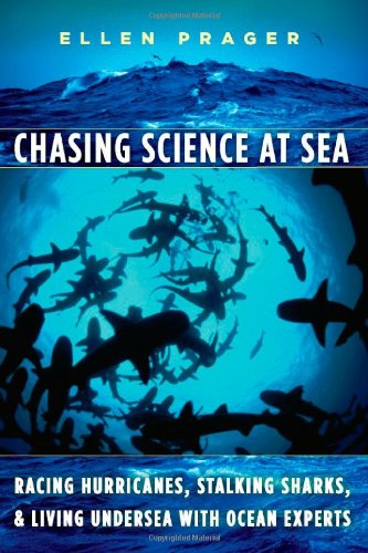 9780226678702: Chasing Science at Sea: Racing Hurricanes, Stalking Sharks, and Living Undersea with Ocean Experts