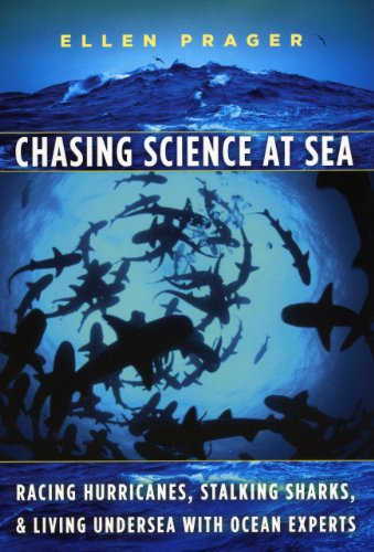 9780226678740: Chasing Science at Sea: Racing Hurricanes, Stalking Sharks, and Living Undersea with Ocean Experts
