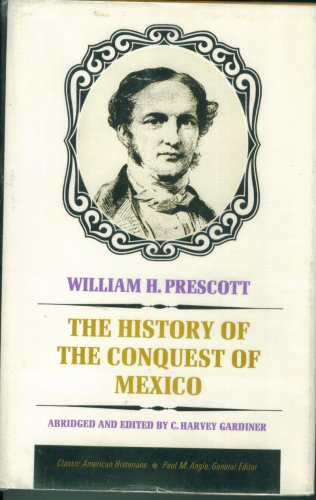 History of the Conquest of Mexico: William H. Prescott