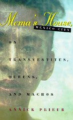 9780226682563: Mema's House, Mexico City: On Transvestites, Queens and Machos (Worlds of Desire)
