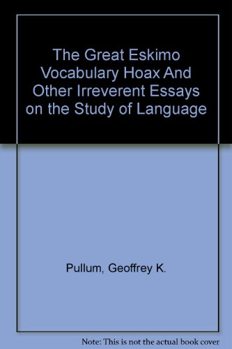 9780226685335: The Great Eskimo Vocabulary Hoax And Other Irreverent Essays on the Study of Language
