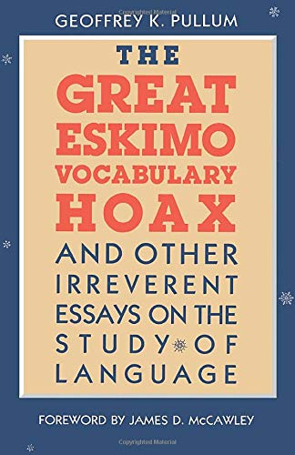9780226685342: The Great Eskimo Vocabulary Hoax and Other Irreverent Essays on the Study of Language