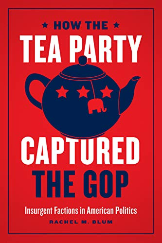 9780226687520: How the Tea Party Captured the GOP: Insurgent Factions in American Politics