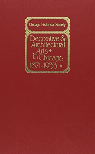 9780226688848: Decorative and Architectural Arts in Chicago, 1871-1933: An Illustrated Guide to the Ceramics and Glass Exhibition (Chicago Visual Library)