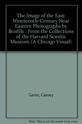9780226690513: The Image of the East: Nineteenth-Century Near Eastern Photographs by Bonfils : From the Collections of the Harvard Semitic Museum (A Chicago Visual)