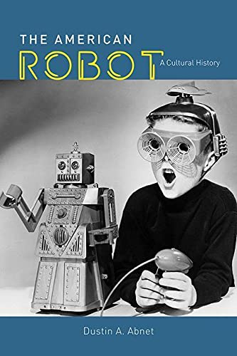 9780226692715: The American Robot: A Cultural History