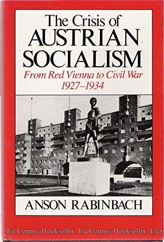 9780226701219: The Crisis of Austrian Socialism: From Red Vienna to Civil War, 1927-1934
