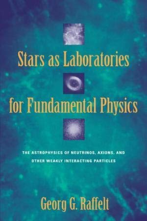 9780226702711: Stars As Laboratories for Fundamental Physics: The Astrophysics of Neutrinos, Axions, and Other Weakly Interacting Particles