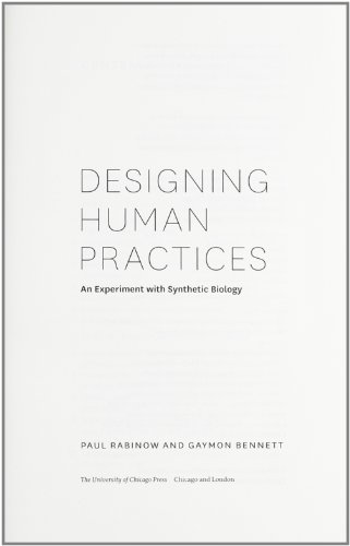 Designing Human Practices: An Experiment with Synthetic Biology (Hardback): Paul Rabinow, Gaymon ...