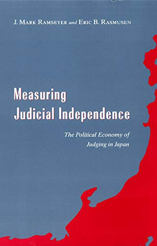 Measuring Judicial Independence: The Political Economy of Judging in Japan (Studies in Law and Economics) (0226703886) by Ramseyer, J. Mark; Rasmusen, Eric B.