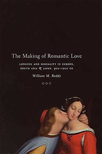 9780226706269: The Making of Romantic Love - Longing and Sexuality in Europe, South Asia and Japan 900-1200 CE